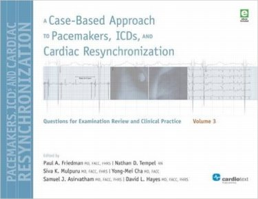 Case-Based Approach to Pacemakers, Icds, & CardiacResynchronization, Vol.3- Questions for Examination Review & Clinical Practice