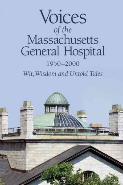 Voices of Massachusetts General Hospital 1950-2000- Wit, Wisdom & Untold Tales