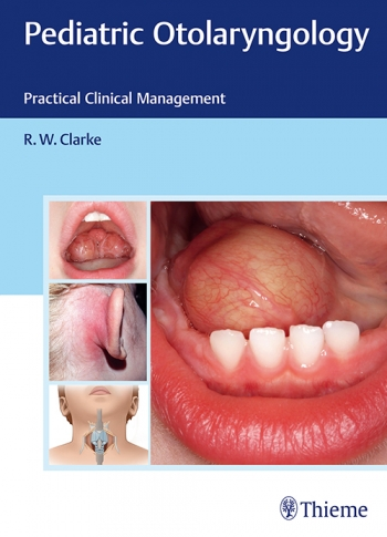 Pediatric Otolaryngology- Practical Clinical Management