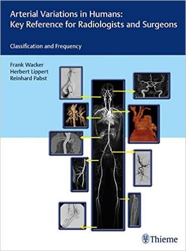Arterial Variations in Humans: Key Reference forRadiologists & Surgeons- Classifications & Frequencey
