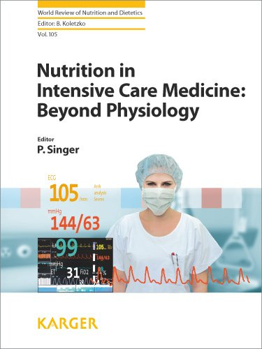 World Review of Nutrition & Dietetics, Vol.105- Nutrition in Intensive Care Medicine: BeyondPhysiology