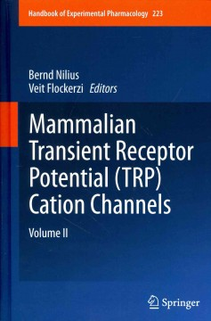 Handbook of Experimental Pharmacology, Vol.223- Mammalian Transient Receptor Potential(Trp) CationChannels, Vol.2
