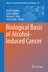 Advances in Experimental Medicine & Biology, Vol.815- Biological Basis of Alcohol-Induced Cancer