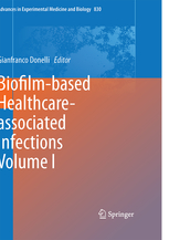 Advances in Experimental Medicine & Biology, Vol.830- Biofilm-Based Healthcare-Assoiated Infections