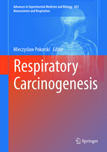 Advances in Experimental Medicine & Biology, Vol.852- Respiratory Carcinogenesis