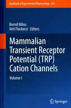 Handbook of Experimental Pharmacology, Vol.222- Mammalian Transient Receptor Potential(Trp) CationChannels, Vol.1