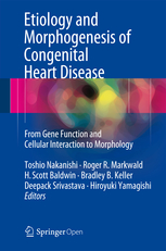 Etiology & Morphogenesis of Congenital Heart Disease- From Gene Function & Cellular Interaction toMorphology