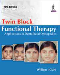 Twin Block Functional Therapy, 3nd ed.- Applications in Dentofacial Orthopaedics