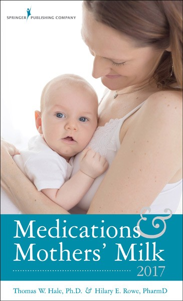 Medications & Mothers' Milk, 17th ed. (2017)- A Manual of Lactational Pharmacology