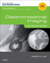 Gastrointestinal Imaging, 3rd ed.- Case Review Series
