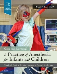 Practice of Anesthesia for Infants & Children, 6th ed.