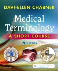 Medical Terminology, 8th ed.- A Short Course