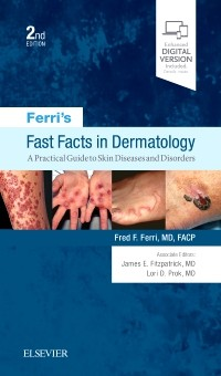 Ferri's Fast Facts in Dermatology, 2nd ed.- A Practical Guide to Skin Diseases & Disorders