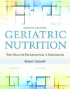 Geriatric Nutrition, 4th ed.- The Health Professional's Handbook