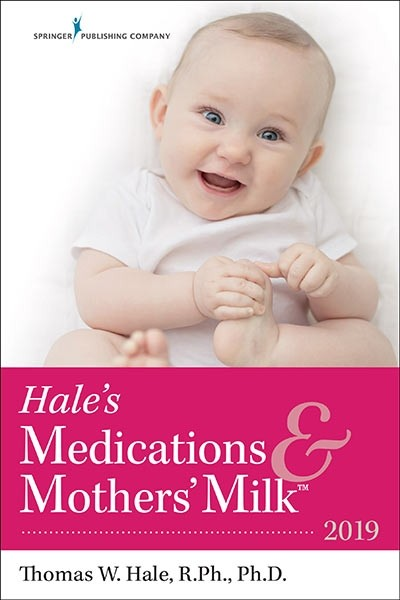Hale's Medications & Mothers' Milk 2019 (18th ed.)