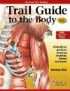 Trail Guide to the Body, 5th ed.- A Hands on Guide to Locating Muscles, Bones & More