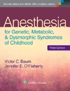 Anesthesia for Genetic, Metabolic, & DysmorphicSyndromes of Childhood, 3rd ed.