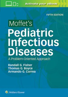 Moffet's Pediatric Infectious Diseases, 5th ed.- A Problem-Oriented Approach
