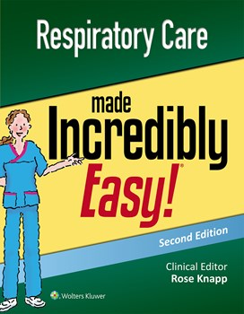 Respiratory Care Made Incredibly Easy!, 2nd ed.
