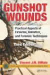 Gunshot Wounds, 3rd ed.- Practical Aspects of Firearms, Ballistics, Evidence &