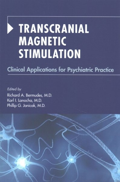 Transcranial Magnetic Stimulation- Clinical Applications for Psychiatric Practice