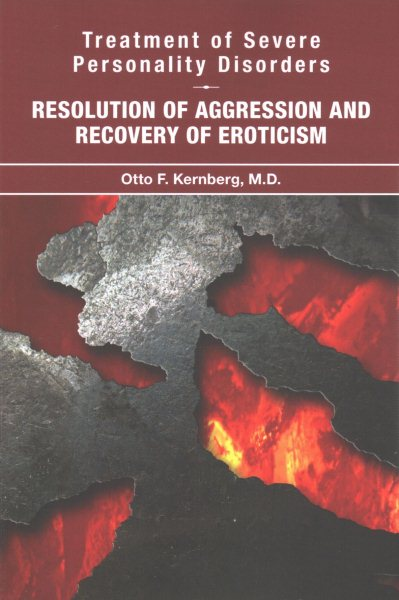 Treatment of Severe Personality Disorders- Resolution of Aggression & Recovery of Eroticism