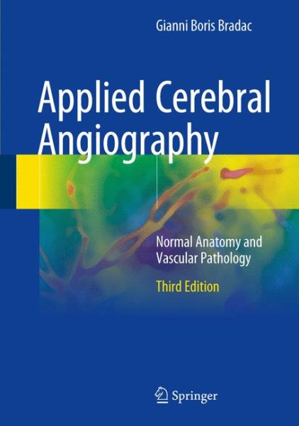 Applied Cerebral Angiography, 3rd ed.- Normal Anatomy & Vascular Pathology