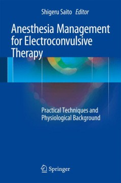 Anesthesia Management for Electroconvulsive Therapy- Practical Techniques & Physiological Background